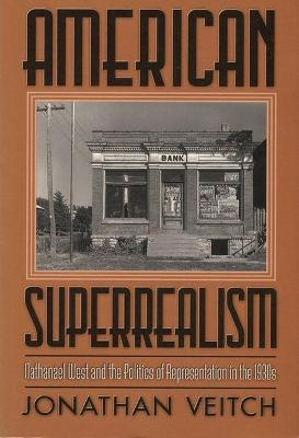 American Superrealism Nathanael West and the Politics of Representation in the 1930s by