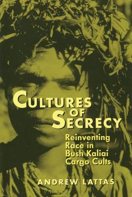 Cultures of Secrecy Reinventing Race in Bush Kaliai Cargo Cults by
