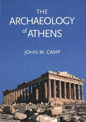 The Archaeology of Athens by John M. Camp