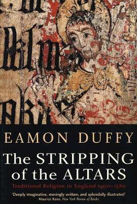 The Stripping of the Altars Traditional Religion in England, 1400-1580, Second Edition by Eamon Duffy