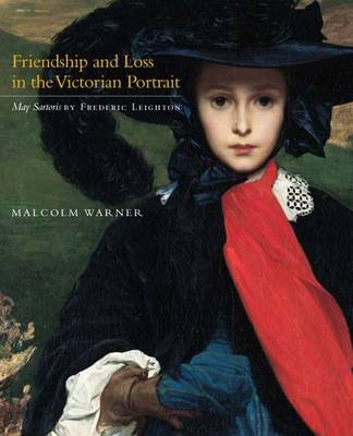 Friendship and Loss in the Victorian Portrait May Sartoris by Frederic Leighton by Malcolm Warner