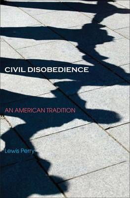 Civil Disobedience An American Tradition by Lewis Perry