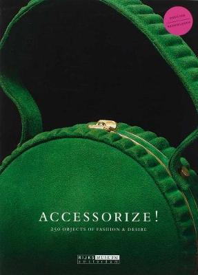 Accessorize! 250 Objects of Fashion & Desire by Bianca du Mortier, Ninke Bloemberg