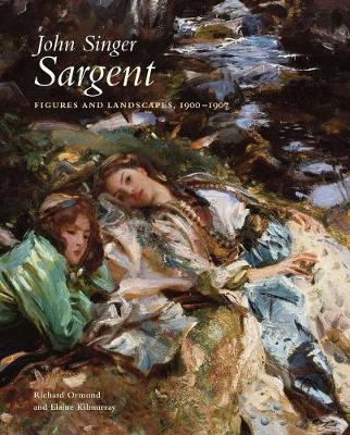 John Singer Sargent: Figures and Landscapes, 1900-1907 John Singer Sargent: Figures and Landscapes, 1900-1907 The Complete Paintings by Richard Ormond, Elaine Kilmurray
