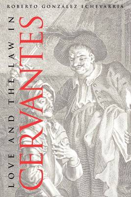 Love and the Law in Cervantes by Roberto Gonzalez Echevarria