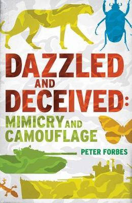 Dazzled and Deceived Mimicry and Camouflage by Peter Forbes