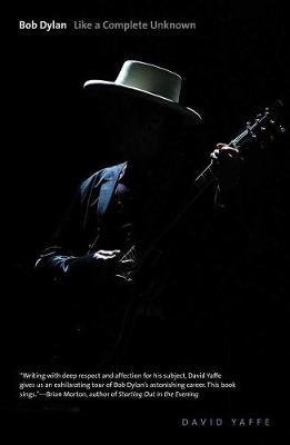 Bob Dylan Like a Complete Unknown by David Yaffe
