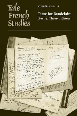 Yale French Studies, Number 125/126 Time for Baudelaire (Poetry, Theory, History) by E. S. Burt, Elissa Marder, Kevin Newmark