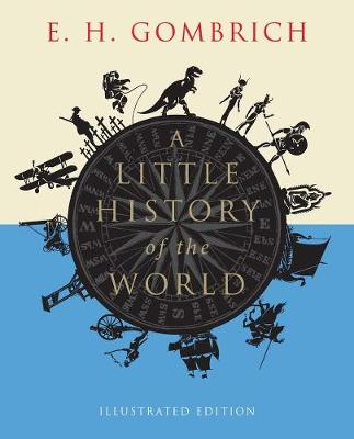 A Little History of the World (Illustrated Edition) by E.H. Gombrich