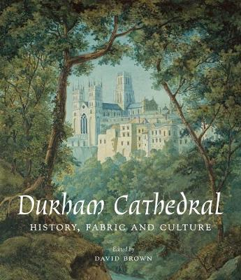 Durham Cathedral History, Fabric, and Culture by David Brown