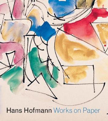 Hans Hofmann Works on Paper by Marcelle Polednik, Karen Wilkin, Diana Greenwold