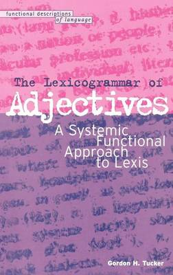 The Lexicogrammar of Adjectives A Systemic Functional Approach to Lexis by Gordon Howard Tucker