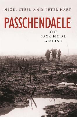 Passchendaele by Nigel Steel, Peter Hart