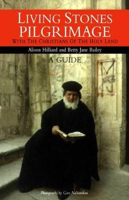 Living Stones Pilgrimage With the Christians of the Holy Land by Alison Hilliard, Betty Jane Bailey, Garo Nalbandian