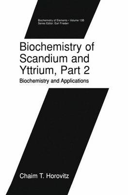 Biochemistry of Scandium and Yttrium Biochemistry of Scandium and Yttrium, Part 2: Biochemistry and Applications Biochemistry and Applications by Chaim T. Horovitz