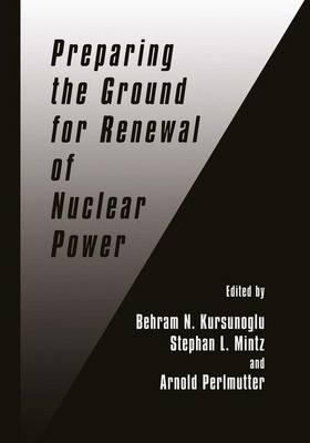 Preparing the Ground for Renewal of Nuclear Power by Behram Kursunoglu