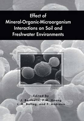 Effect of Mineral-Organic-Microorganism Interactions on Soil and Freshwater Environments by J. Berthelin