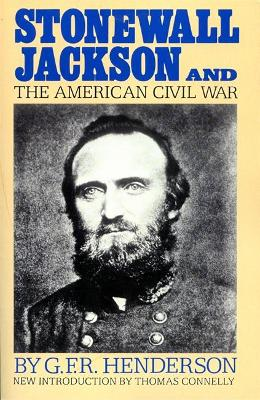 Stonewall Jackson And The American Civil War by G. Henderson