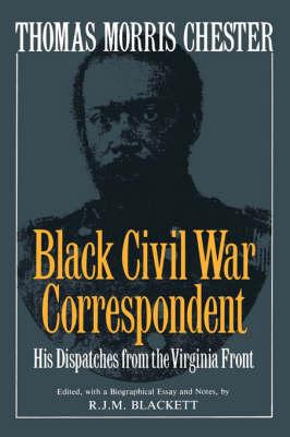 Thomas Morris Chester, Black Civil War Correspondent by R. J. M. Blackett
