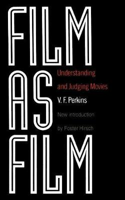 Film As Film Understanding And Judging Movies by V. F. Perkins