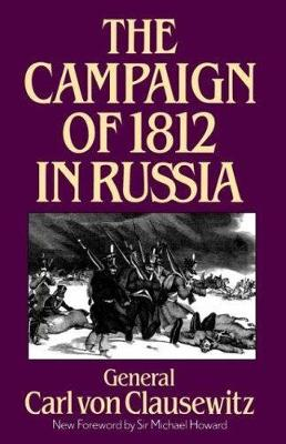 The Campaign Of 1812 In Russia by Carl von Clausewitz, Michael Howard