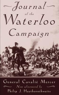 Journal Of The Waterloo Campaign by General Cavalie Mercer, Philip J. Haythornthwaite