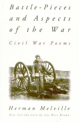 Battle-pieces And Aspects Of The War Civil War Poems by Herman Melville, Lee Rust Brown