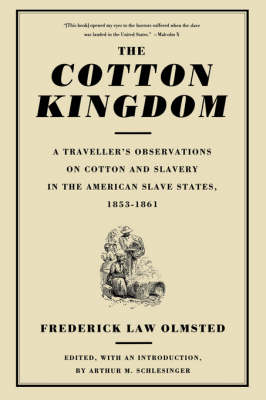 The Cotton Kingdom A Traveller's Observations On Cotton And Slavery In The American Slave States, 1853-1861 by Frederick Law Olmsted
