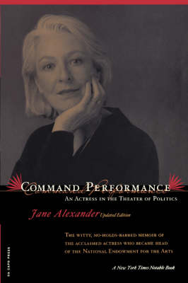 Command Performance An Actress In The Theater Of Politics by Jane Alexander