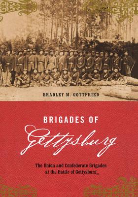 Brigades Of Gettysburg The Union And Confederate Brigades At The Battle Of Gettysburg by Bradley Gottfried