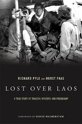 Lost Over Laos A True Story Of Tragedy, Mystery, And Friendship by Horst Faas, Richard Pyle
