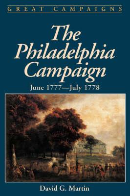 The Philadelphia Campaign June 1777- July 1778 by David Martin