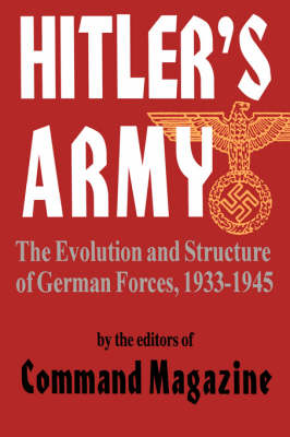 Hitler's Army The Evolution And Structure Of German Forces 1933-1945 by Command Magazine