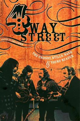 Four Way Street The Crosby, Stills, Nash & Young Reader by Dave Zimmer