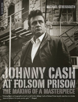 Johnny Cash at Folsom Prison The Making of a Masterpiece by Michael Streissguth