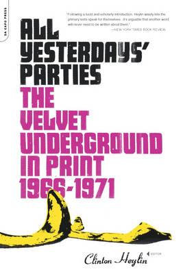 All Yesterdays' Parties The Velvet Underground in Print, 1966-1971 by Clinton Heylin
