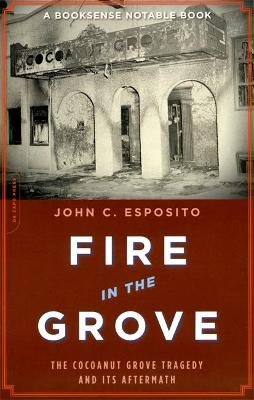 Fire in the Grove The Cocoanut Grove Tragedy and Its Aftermath by John Esposito