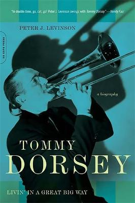 Tommy Dorsey Livin' in a Great Big Way, A Biography by Peter J. Levinson