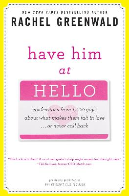 Have Him at Hello Confessions from 1,000 Guys About What Makes Them Fall in Love or Never Call Back by Rachel Greenwald