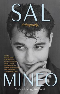 Sal Mineo A Biography by Michael Gregg Michaud