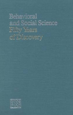 Behavioral and Social Science 50 Years of Discovery by Committee on Basic Research in the Behavioral and Social Sciences, Commission on Behavioral and Social Sciences and Education, Di