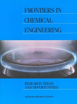 Frontiers in Chemical Engineering Research Needs and Opportunities by Committee on Chemical Engineering Frontiers: Research Needs and Opportunities, Mathematics, and Commission on Physical Sciences