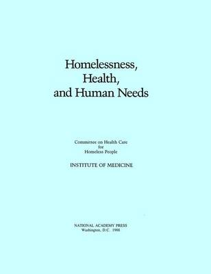 Homelessness, Health, and Human Needs by Institute of Medicine, Committee on Health Care for Homeless People