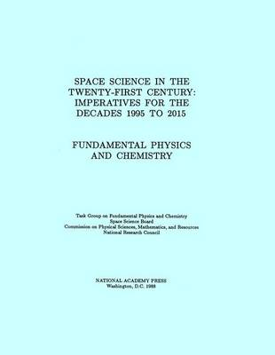 Fundamental Physics and Chemistry Space Science in the Twenty-First Century -- Imperatives for the Decades 1995 to 2015 by National Research Council, Division on Engineering and Physical Sciences, Space Science Board, Task Group on Fundamental Physics a