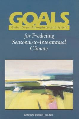 GOALS (Global Ocean-Atmosphere-Land System) for Predicting Seasonal-to-Interannual Climate A Program of Observation, Modeling, and Analysis by Climate Research Committee, Environment and Resources Commission on Geosciences, Division on Earth and Life Studies, National Res