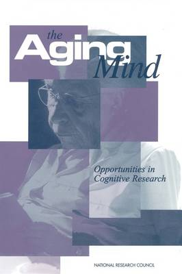 The Aging Mind Opportunities in Cognitive Research by Committee on Future Directions for Cognitive Research on Aging, Cognitive, and Sensory Sciences Board on Behavioral, Division of