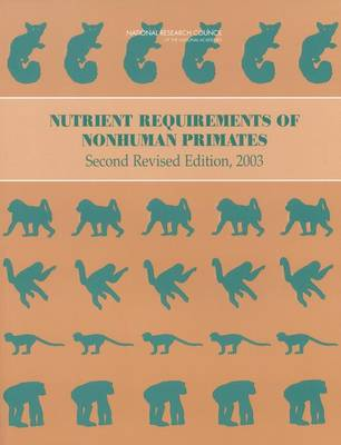Nutrient Requirements of Nonhuman Primates Second Revised Edition by Committee on Animal Nutrition, Ad Hoc Committee on Nonhuman Primate Nutrition, Board on Agriculture and Natural Resources, Divisio
