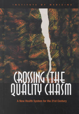 Crossing the Quality Chasm A New Health System for the 21st Century by Committee on Quality of Health Care in America, Institute of Medicine