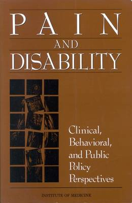 Pain and Disability Clinical, Behavioral, and Public Policy Perspectives by Disability, and Chronic Illness Behavior Committee on Pain, Institute of Medicine, National Academy of Sciences