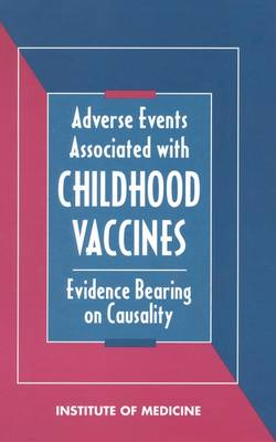 Adverse Events Associated with Childhood Vaccines Evidence Bearing on Causality by Vaccine Safety Committee